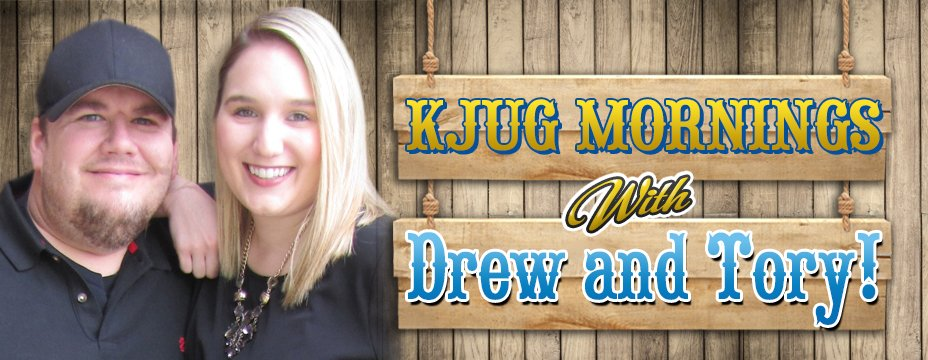 KJUG Morning with Drew and Tory!