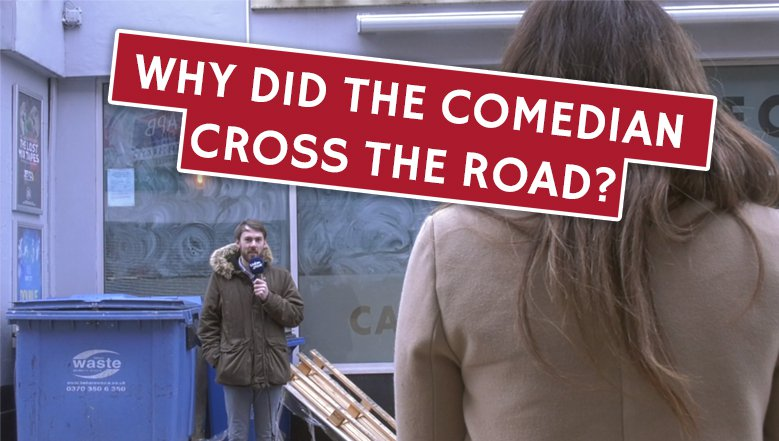 Why did the comedian cross the road?